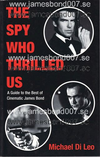 The Spy Who Thrilled Us - A guide to the Best of Cinematic James Bond Michael Di Leo
